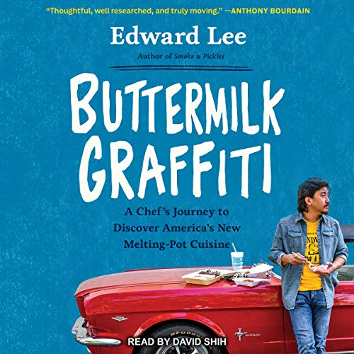 Buttermilk Graffiti     A Chef's Journey to Discover America's New Melting-Pot Cuisine              By:                                                                                                                                 Edward Lee                               Narrated by:                                                                                                                                 David Shih                      Length: 8 hrs and 53 mins     8 ratings     Overall 4.6