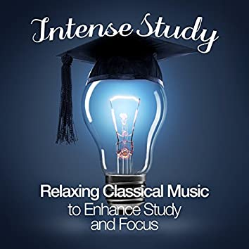 Intense Study: Relaxing Classical Music to Enhance Study and Focus