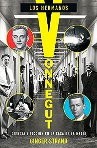 Los hermanos Vonnegut: ciencia y ficción en la casa de la magia par Ginger Strand