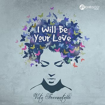 I Will Be Your Love