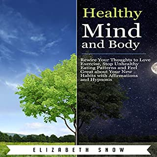 Healthy Mind and Body: Rewire Your Thoughts to Love Exercise, Stop Unhealthy Eating Patterns and Feel Great About Your New Habits with Affirmations and Hypnosis audiobook cover art