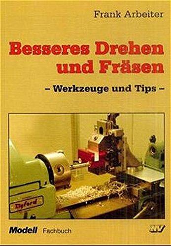 Besseres Drehen und Fräsen: Werkzeuge und Tips (Modell-Fachbuch-Reihe)