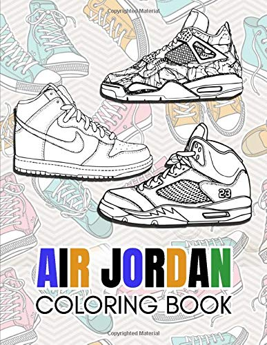 Air Jordan Coloring Book: Sneakers Coloring Book For Adults, Relax And Enjoy Coloring