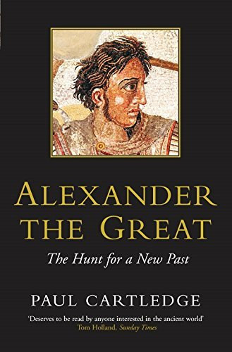 Alexander the Great: The Hunt for a New Past by Paul Cartledge (2005-10-21)