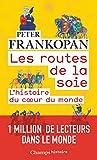 Les routes de la soie - L'histoire au coeur du monde - FLAMMARION - 02/10/2019