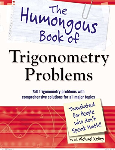 Compare Textbook Prices for The Humongous Book of Trigonometry Problems: 750 Trigonometry Problems with Comprehensive Solutions for All Major Topics Humongous Books  ISBN 9781615641826 by Kelley, W. Michael