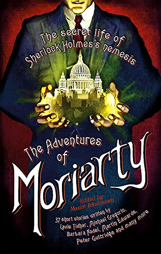The Mammoth Book of the Adventures of Moriarty: The Secret Life of Sherlock Holmes's Nemesis – 37 short stories