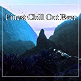 Finest Chill Out Ever – Best Chill Out Music, Summer Sounds, Ride the Sun, Sunset Chill Out, Porcelain, Freetown, Serenity Chill