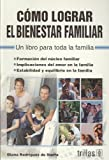 Como lograr el bienestar familiar/ How to Achive the Families Well Being: Un libro para toda la familia/ A Book for the Whole Family (Spanish Edition)