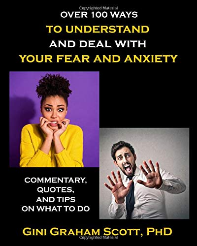 Over 100 Ways to Understand and Deal with Your Fear and Anxiety: Commentary, Quotes, and Tips on What to Do