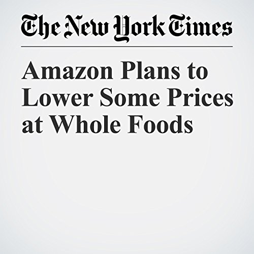 Amazon Plans to Lower Some Prices at Whole Foods copertina