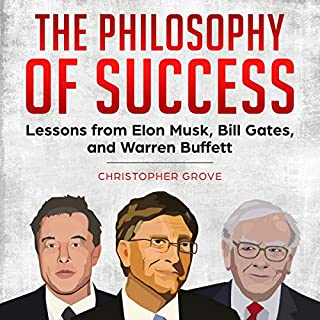 The Philosophy of Success: Lessons from Elon Musk, Bill Gates, and Warren Buffett audiobook cover art