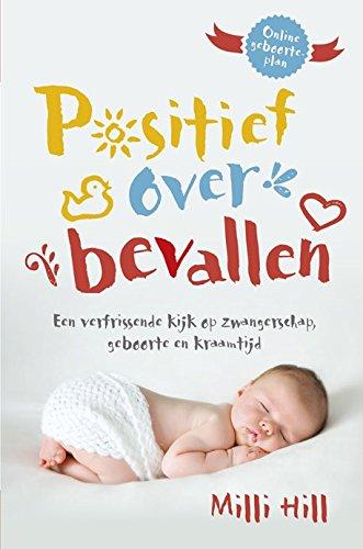 Positief over bevallen: een verfrissende kijk op zwangerschap, geboorte en kraamtijd