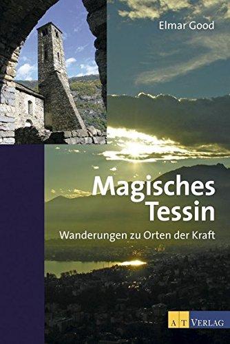 Good, Elmar<br>Magisches Tessin: Wanderungen zu Orten der Kraft