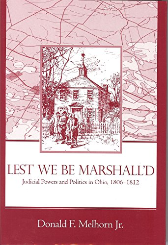 Compare Textbook Prices for Lest We Be Marshalled: Judicial Powers and Politics in Ohio, 1806-1812 Law, Politics, and Society  ISBN 9781931968010 by Donald F. Melhorn Jr.