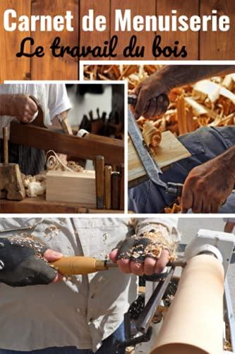 Cahier de menuiserie: Le travail du bois | Enregistrez et suivez vos projets du bois | Journal du menuisier | 60 fiches de projet de menuiserie