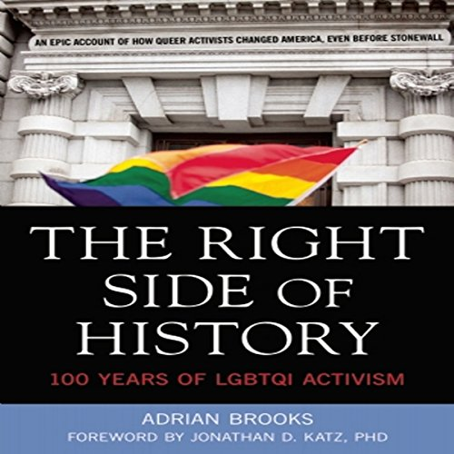 The Right Side of History: 100 Years of LGBTQ Activism                   By:                                                                                                                                 Adrian Brooks                               Narrated by:                                                                                                                                 Risa Pappas                      Length: 10 hrs and 15 mins     9 ratings     Overall 4.7
