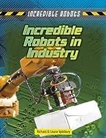Incredible Robots in Industry