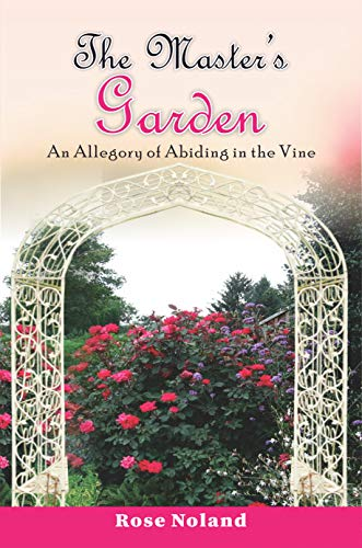 The Master's Garden: An Allegory of Abiding in the Vine by [Rose Noland]