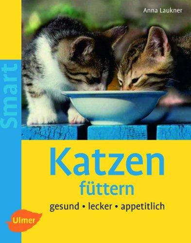 Katzen füttern: Gesund - lecker - appetitlich