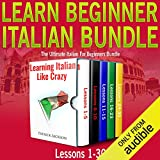 learn italian audio - Learn Beginner Italian Bundle: Lessons 1 to 30 Learning Italian Like Crazy: The Ultimate Italian for Beginners Bundle