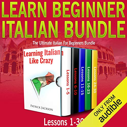 Learn Beginner Italian Bundle: Lessons 1 to 30 Learning Italian Like Crazy     The Ultimate Italian for Beginners Bundle              By:                                                                                                                                 Patrick Jackson                               Narrated by:                                                                                                                                 Giovanna Carriero,                                                                                        Tony Russo,                                                                                        Sophia Colombo                      Length: 12 hrs and 47 mins     41 ratings     Overall 4.7