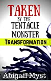 Taken by the Tentacle Monster: Transformation: Submitting to Monsters (English Edition)