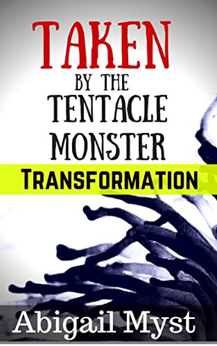 Taken by the Tentacle Monster: Transformation: Submitting to Monsters