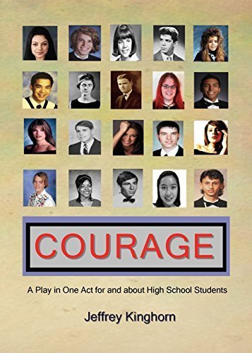 COURAGE A Play in One Act for and about High School Students by Kinghorn, Jeffrey (2014) Paperback