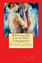 Poems on Life, Love & Their Consequences: Book #47 - Loving Our Sweet Romance!