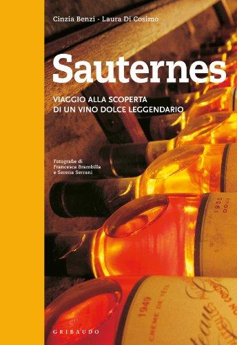 Sauternes. Viaggio alla scoperta di un vino dolce leggendario. Ediz. illustrata (Passioni)