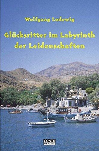 Glücksritter im Labyrinth der Leidenschaften: Eine kretische Reiseerzählung