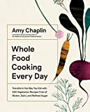 Whole Food Cooking Every Day: Transform the Way You Eat with 250 Vegetarian Recipes Free of Gluten,...