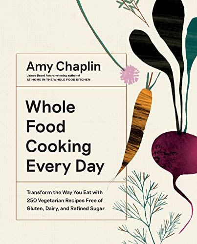 Compare Textbook Prices for Whole Food Cooking Every Day: Transform the Way You Eat with 250 Vegetarian Recipes Free of Gluten, Dairy, and Refined Sugar Illustrated Edition ISBN 9781579658021 by Chaplin, Amy