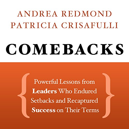 Comebacks: Powerful Lessons from Leaders Who Endured Setbacks and Recaptured Success on Their Terms audiobook cover art
