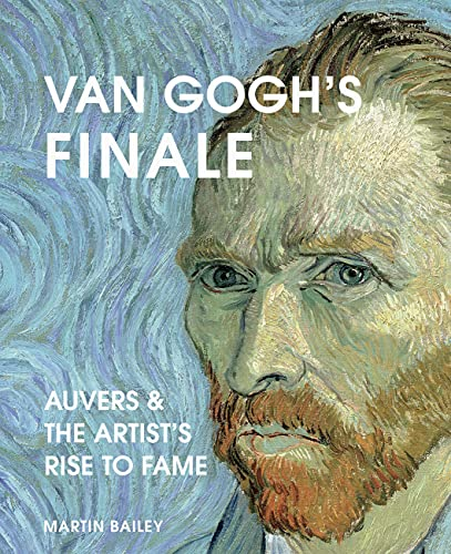 Van Gogh's Finale: Auvers and the artist's rise to fame