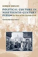 Political Culture in Nineteenth-Century Peru: The Rise of the Partido Civil (Pitt Latin American)
