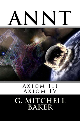 ANNT: Axiom III & IV: Adaptable Neo-Nature Technology (ANNT - Adaptable Neo-Nature Technology) (English Edition)