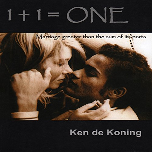 1 + 1 = One: Marriage Greater than the Sum of Its Parts Audiobook By Ken de Koning cover art