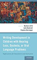 Writing Development in Children With Hearing Loss, Dyslexia, or Oral Language Problems: Implications for Assessment and Instruction