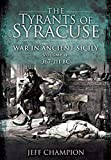 The Tyrants of Syracuse - War in Ancient Sicily: Volume II: 367–211 BC