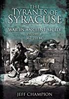 The Tyrants of Syracuse - War in Ancient Sicily: Volume II: 367-211 BC