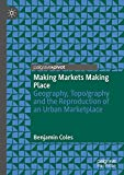 Making Markets Making Place: Geography, Topo/graphy and the Reproduction of an Urban Marketplace (English Edition)