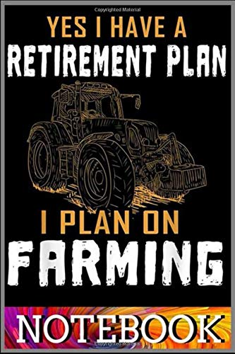 Notebook: Yes I Do Have A Retirement Plan Farming Farmer Farm Tractor notebook 100 pages 6x9 inch by Dulio Faba