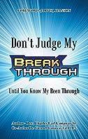 Don't Judge My Break Through Until You Know My Been Through