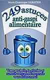 249 astuces anti-gaspi alimentaire: Votre poubelle, la planète, et surtout votre...