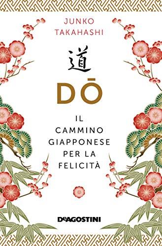 Dō. Il cammino giapponese per la felicità di [Junko Takahashi, Sara Cavarero]