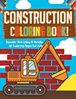Construction Coloring Book! Discover And Enjoy A Variety Of Coloring Pages For Kids