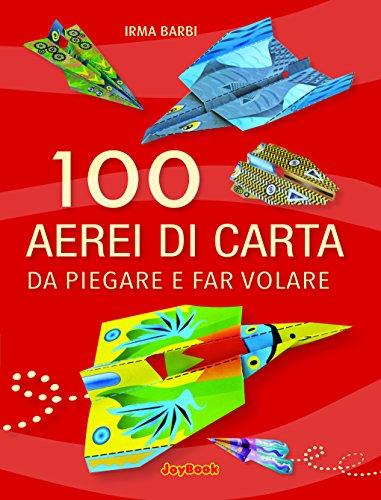 100 aerei di carta da piegare e far volare