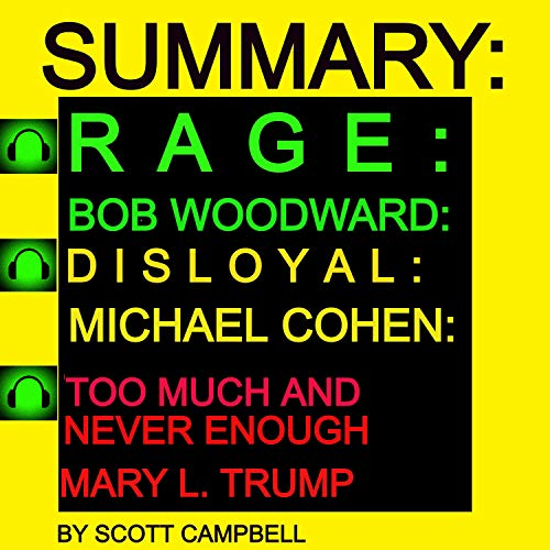 Summary Bundle: Rage by Bob Woodward, Disloyal: A Memoir by Michael Cohen, Too Much Is Never Enough by Mary L. Trump Audiobook By Scott Campbell cover art